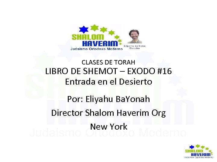 CLASES DE TORAH LIBRO DE SHEMOT – EXODO #16 Entrada en el Desierto Por: