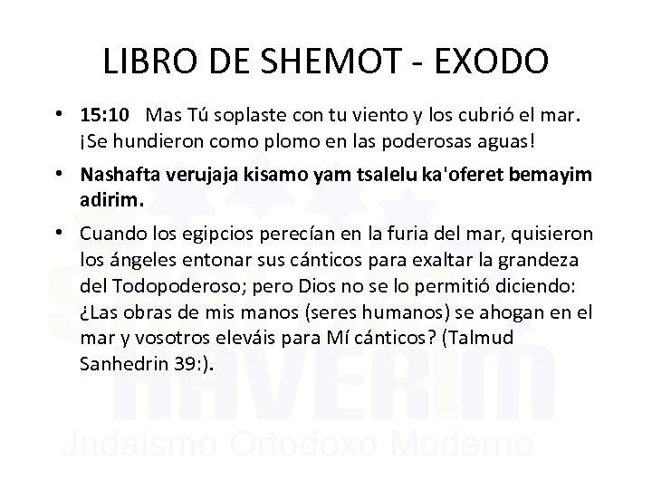 LIBRO DE SHEMOT - EXODO • 15: 10 Mas Tú soplaste con tu viento