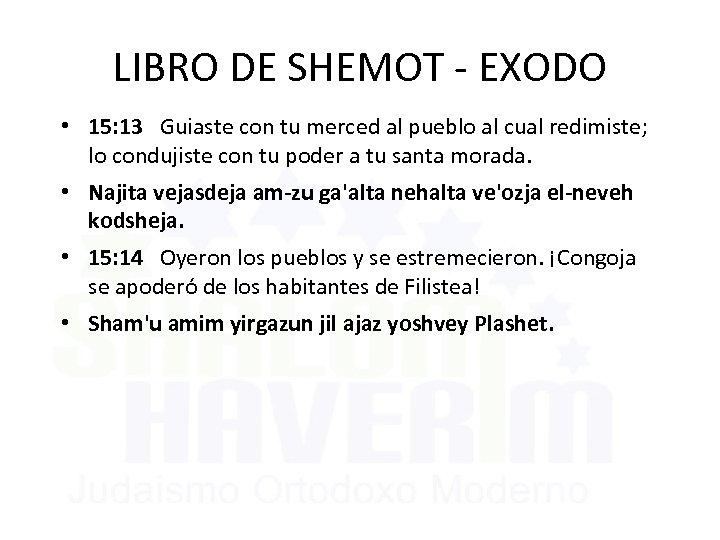 LIBRO DE SHEMOT - EXODO • 15: 13 Guiaste con tu merced al pueblo