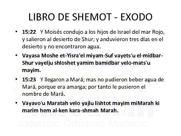 LIBRO DE SHEMOT - EXODO • 15: 22 Y Moisés condujo a los hijos