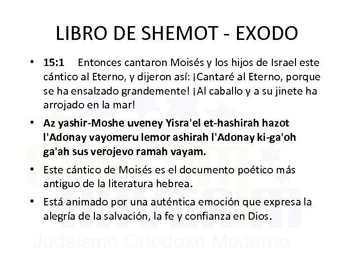 LIBRO DE SHEMOT - EXODO • 15: 1 Entonces cantaron Moisés y los hijos