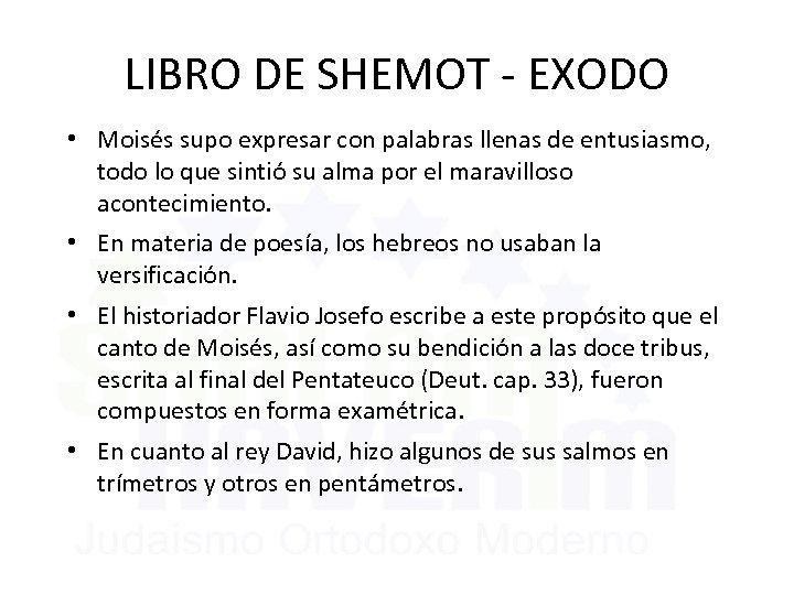 LIBRO DE SHEMOT - EXODO • Moisés supo expresar con palabras llenas de entusiasmo,