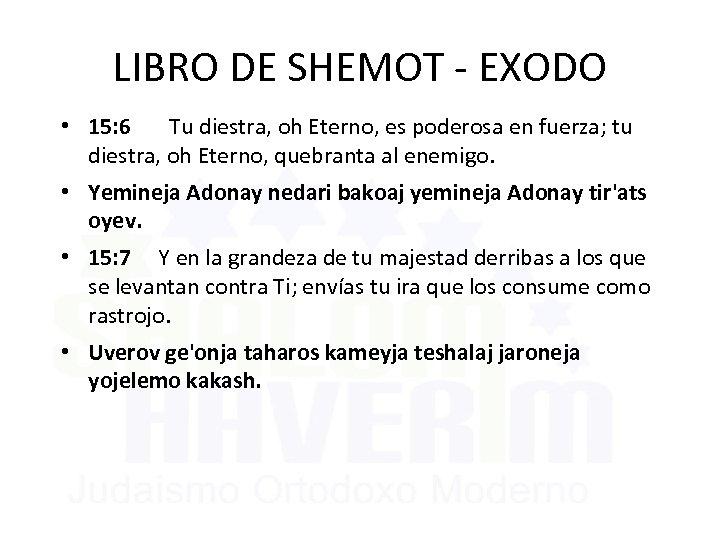 LIBRO DE SHEMOT - EXODO • 15: 6 Tu diestra, oh Eterno, es poderosa