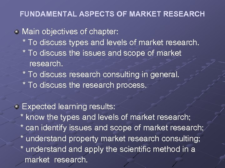 FUNDAMENTAL ASPECTS OF MARKET RESEARCH Main objectives of chapter: * To discuss types and