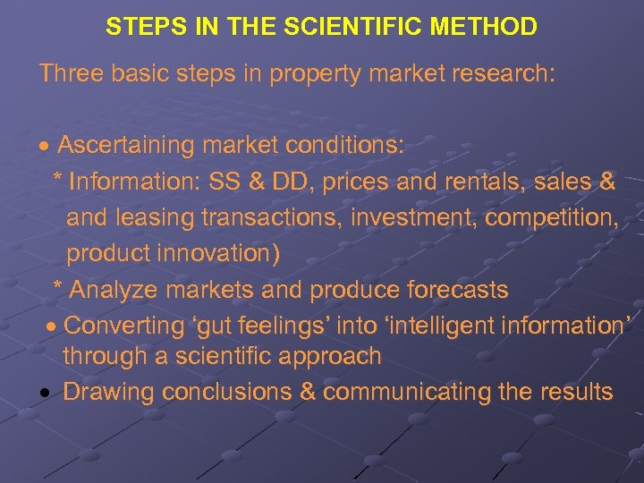 STEPS IN THE SCIENTIFIC METHOD Three basic steps in property market research: Ascertaining market