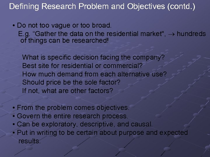 Defining Research Problem and Objectives (contd. ) • Do not too vague or too