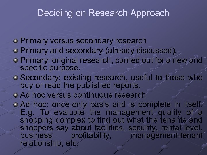 Deciding on Research Approach Primary versus secondary research Primary and secondary (already discussed). Primary: