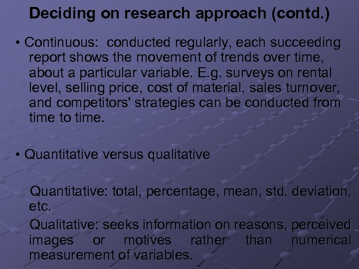 Deciding on research approach (contd. ) • Continuous: conducted regularly, each succeeding report shows