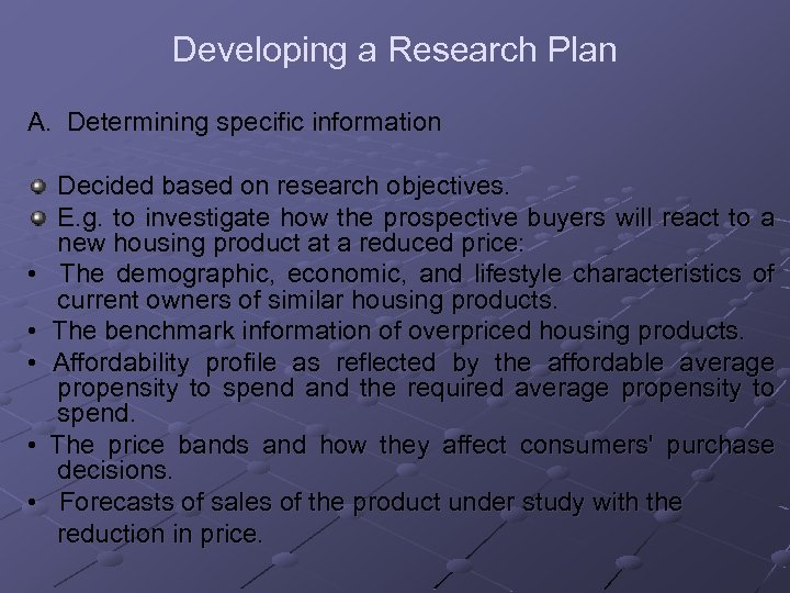 Developing a Research Plan A. Determining specific information Decided based on research objectives. E.