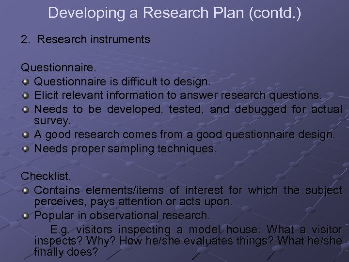 Developing a Research Plan (contd. ) 2. Research instruments Questionnaire is difficult to design.