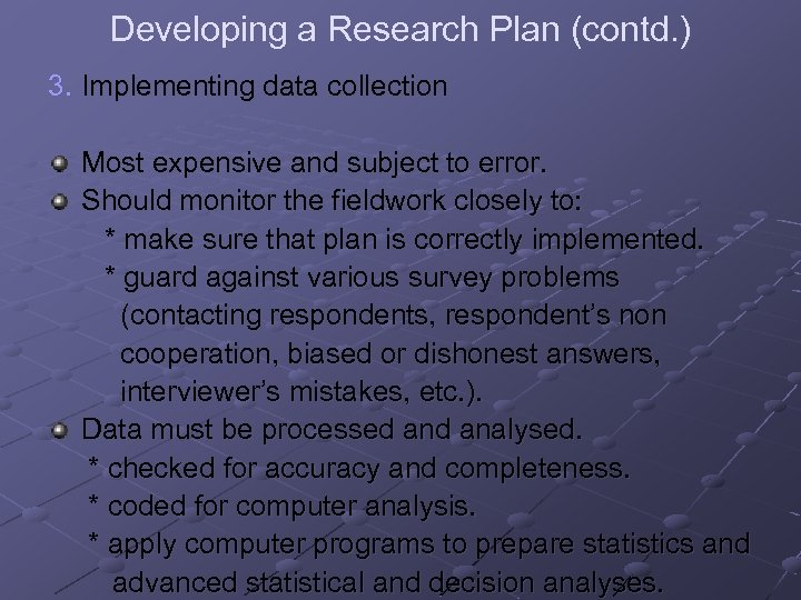 Developing a Research Plan (contd. ) 3. Implementing data collection Most expensive and subject