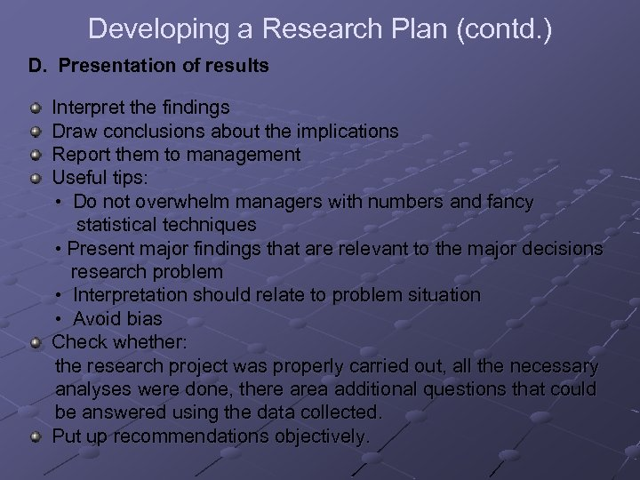 Developing a Research Plan (contd. ) D. Presentation of results Interpret the findings Draw