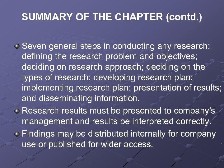 SUMMARY OF THE CHAPTER (contd. ) Seven general steps in conducting any research: defining