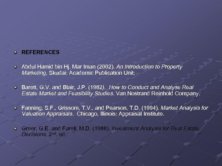 REFERENCES Abdul Hamid bin Hj. Mar Iman (2002). An Introduction to Property Marketing, Skudai: