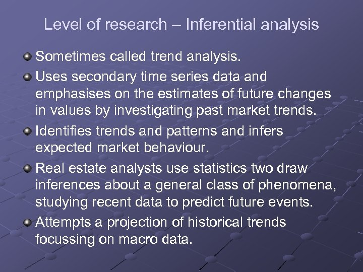 Level of research – Inferential analysis Sometimes called trend analysis. Uses secondary time series