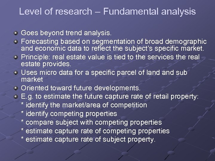 Level of research – Fundamental analysis Goes beyond trend analysis. Forecasting based on segmentation