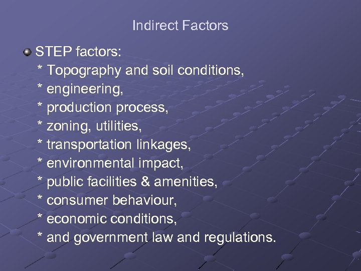 Indirect Factors STEP factors: * Topography and soil conditions, * engineering, * production process,