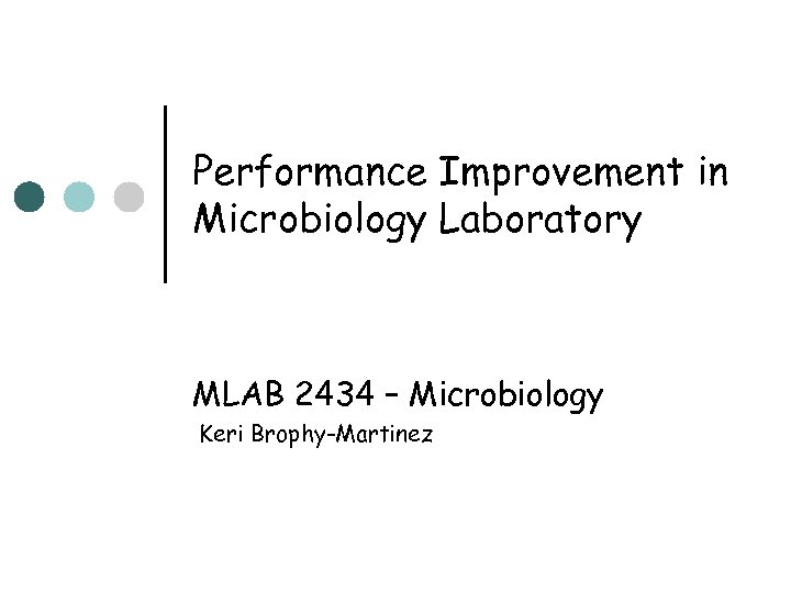 Performance Improvement in Microbiology Laboratory MLAB 2434 – Microbiology Keri Brophy-Martinez