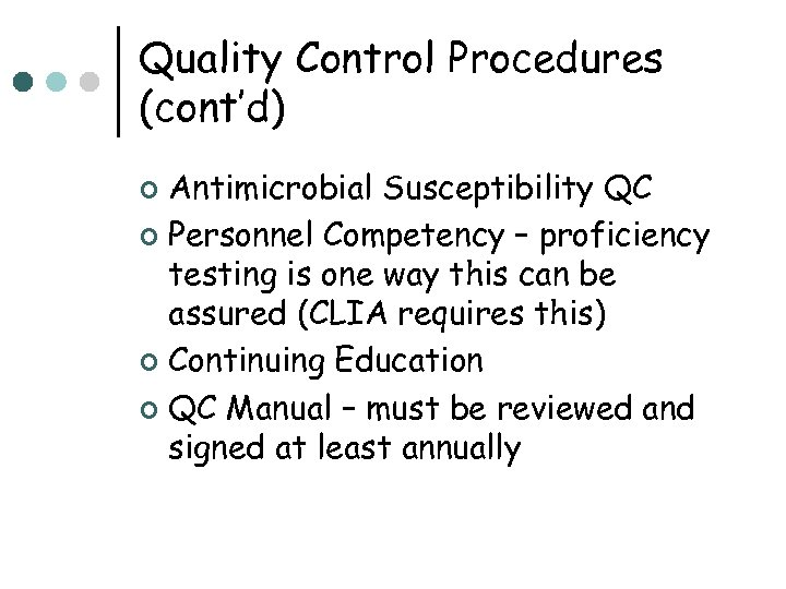 Quality Control Procedures (cont'd) Antimicrobial Susceptibility QC ¢ Personnel Competency – proficiency testing is