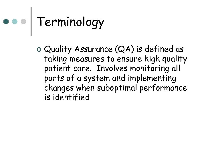 Terminology ¢ Quality Assurance (QA) is defined as taking measures to ensure high quality