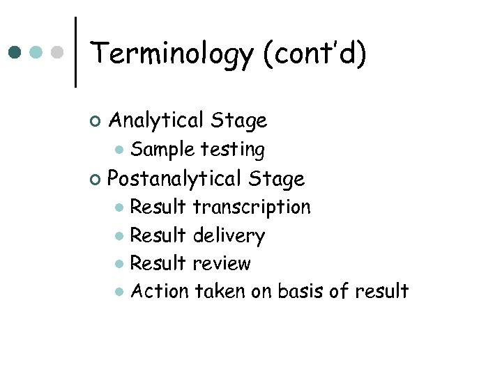 Terminology (cont'd) ¢ Analytical Stage l ¢ Sample testing Postanalytical Stage Result transcription l