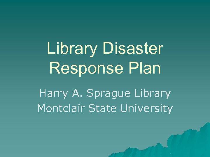 Library Disaster Response Plan Harry A. Sprague Library Montclair State University
