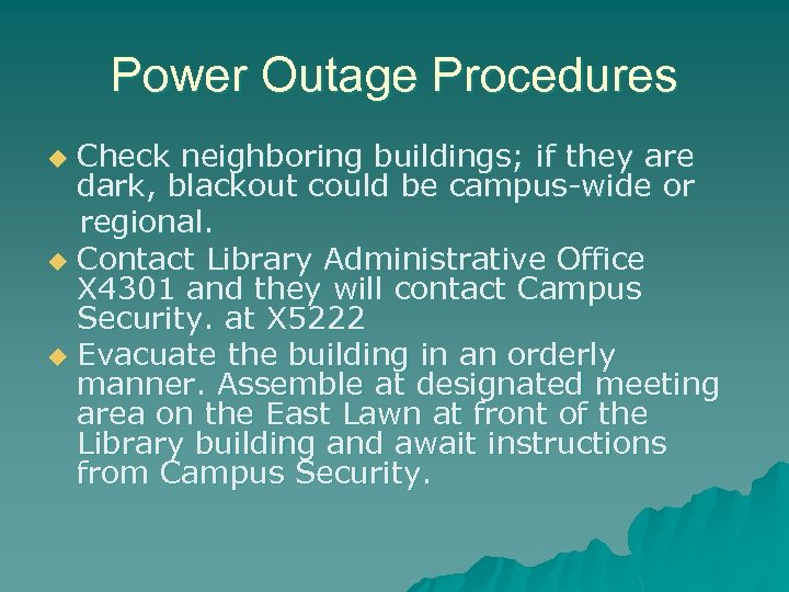 Power Outage Procedures Check neighboring buildings; if they are dark, blackout could be campus-wide