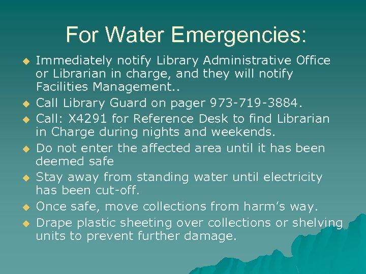 For Water Emergencies: u u u u Immediately notify Library Administrative Office or Librarian