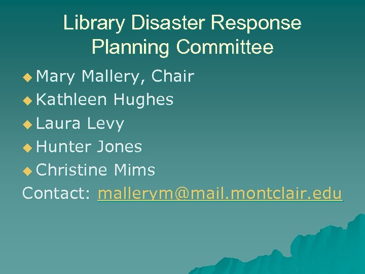 Library Disaster Response Planning Committee u Mary Mallery, Chair u Kathleen Hughes u Laura
