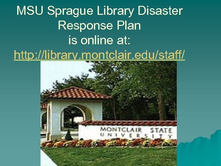 MSU Sprague Library Disaster Response Plan is online at: http: //library. montclair. edu/staff/