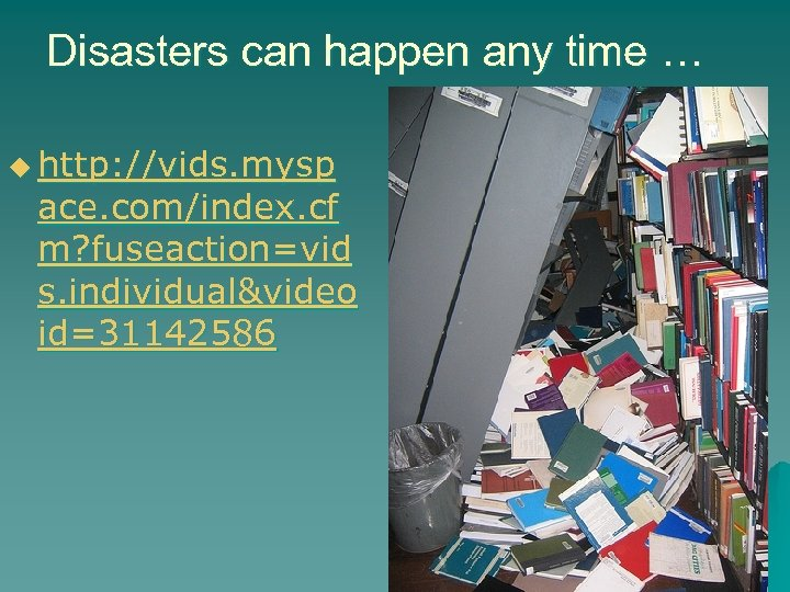 Disasters can happen any time … u http: //vids. mysp ace. com/index. cf m?