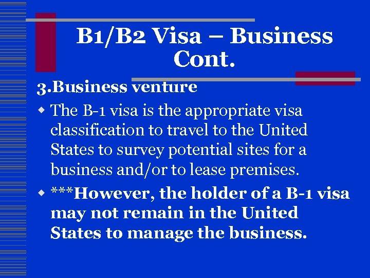 B 1/B 2 Visa – Business Cont. 3. Business venture w The B-1 visa
