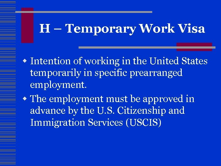 H – Temporary Work Visa w Intention of working in the United States temporarily