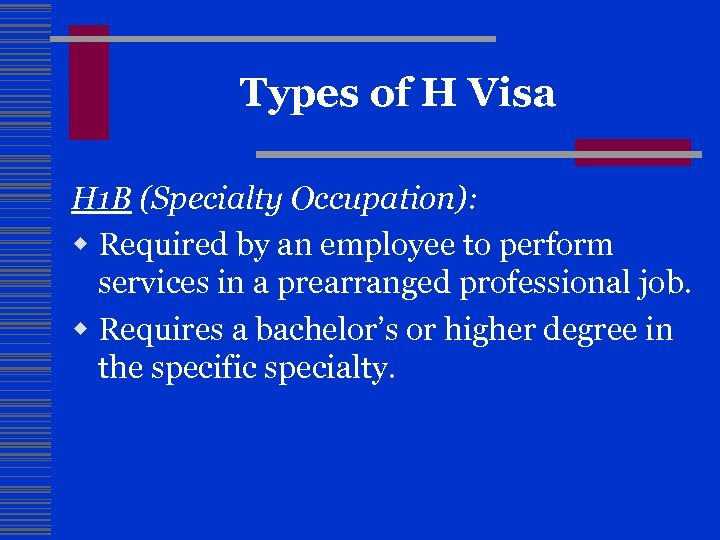 Types of H Visa H 1 B (Specialty Occupation): w Required by an employee