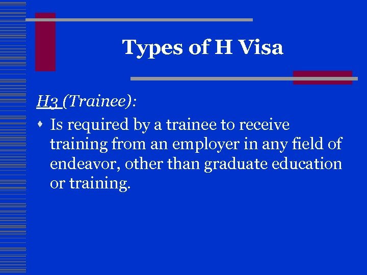 Types of H Visa H 3 (Trainee): s Is required by a trainee to