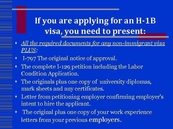 If you are applying for an H-1 B visa, you need to present: