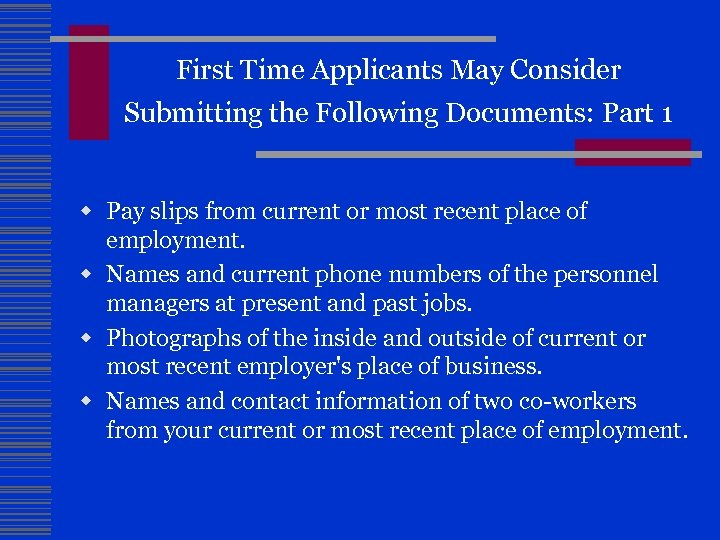 First Time Applicants May Consider Submitting the Following Documents: Part 1 w Pay slips
