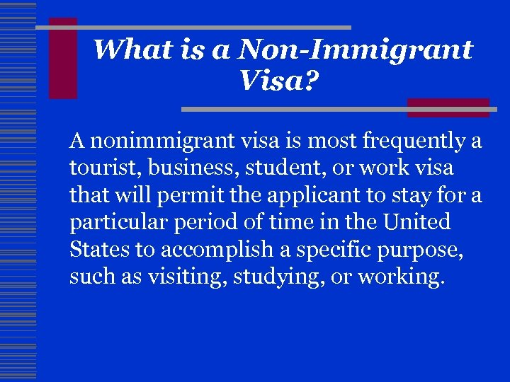 What is a Non-Immigrant Visa? A nonimmigrant visa is most frequently a tourist, business,