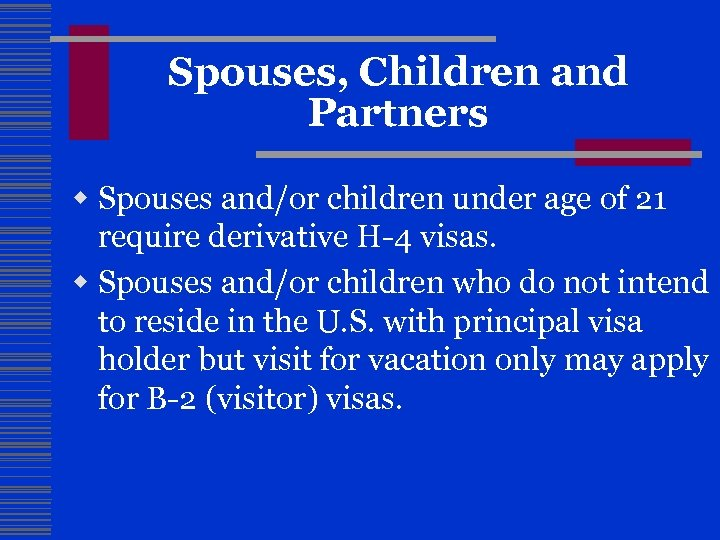 Spouses, Children and Partners w Spouses and/or children under age of 21 require derivative