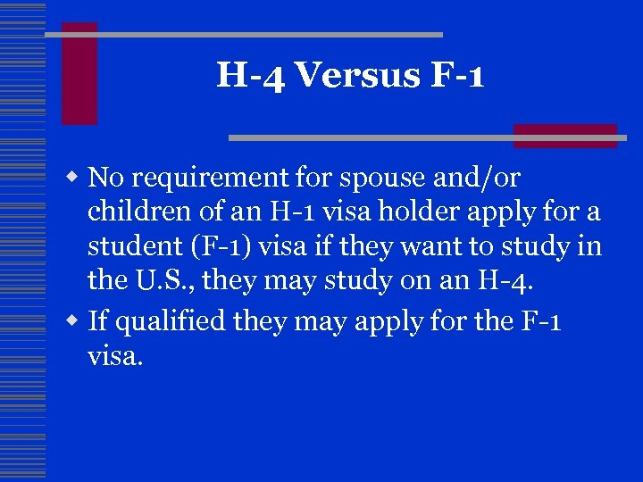 H-4 Versus F-1 w No requirement for spouse and/or children of an H-1 visa