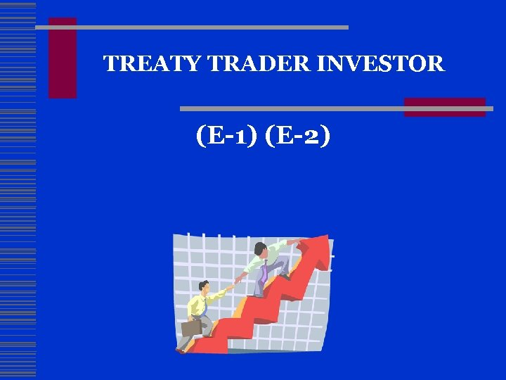 TREATY TRADER INVESTOR (E-1) (E-2)