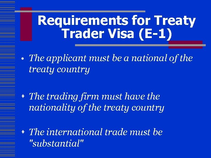Requirements for Treaty Trader Visa (E-1) • The applicant must be a national of