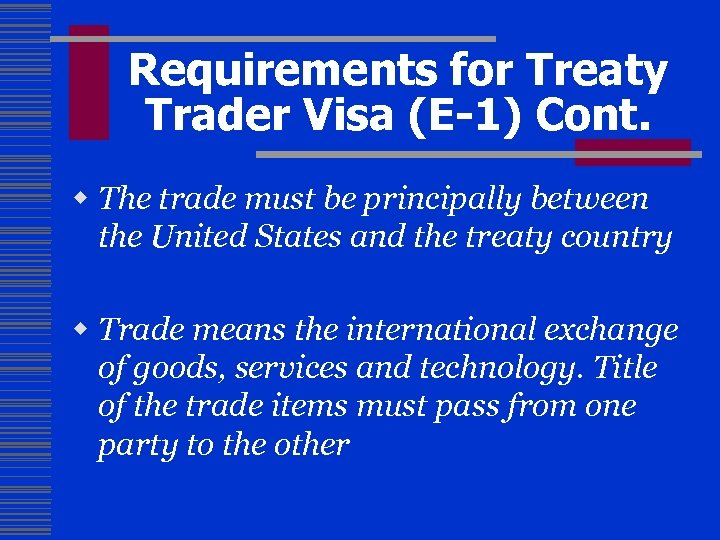 Requirements for Treaty Trader Visa (E-1) Cont. w The trade must be principally between