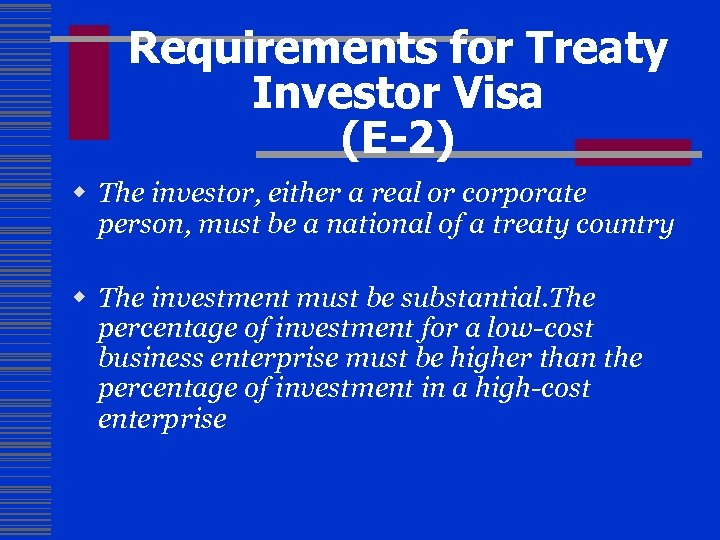 Requirements for Treaty Investor Visa (E-2) w The investor, either a real or corporate