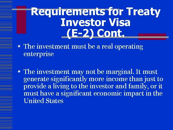 Requirements for Treaty Investor Visa (E-2) Cont. w The investment must be a real
