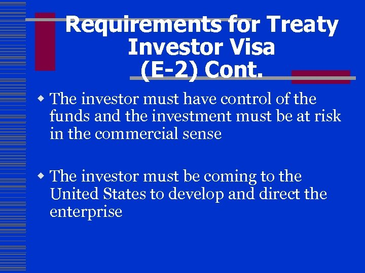 Requirements for Treaty Investor Visa (E-2) Cont. w The investor must have control of