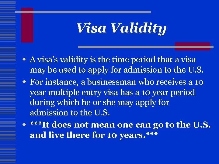 Visa Validity w A visa's validity is the time period that a visa may