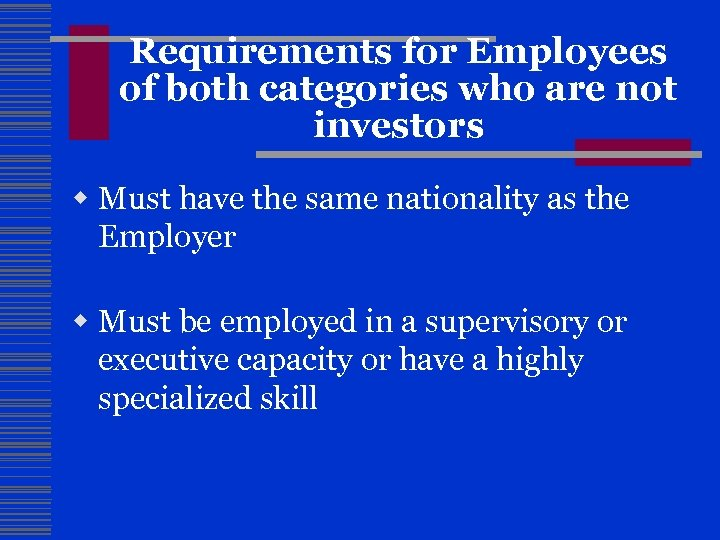Requirements for Employees of both categories who are not investors w Must have the