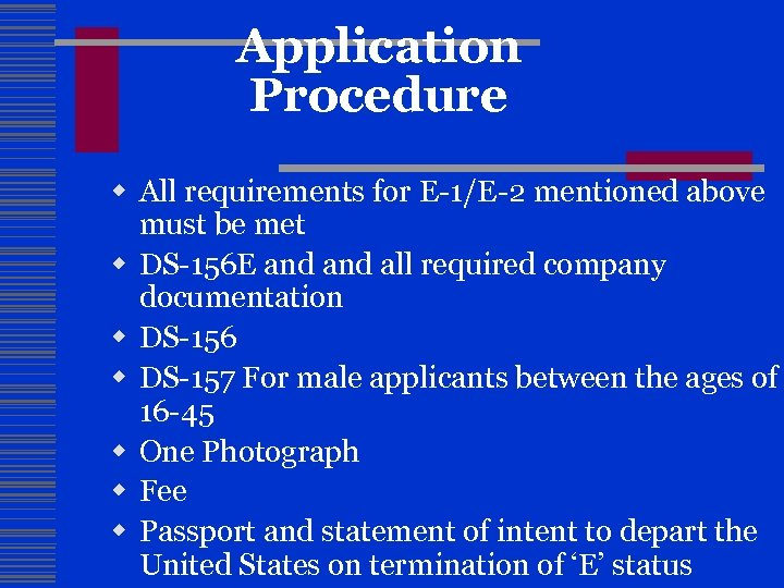 Application Procedure w All requirements for E-1/E-2 mentioned above must be met w DS-156