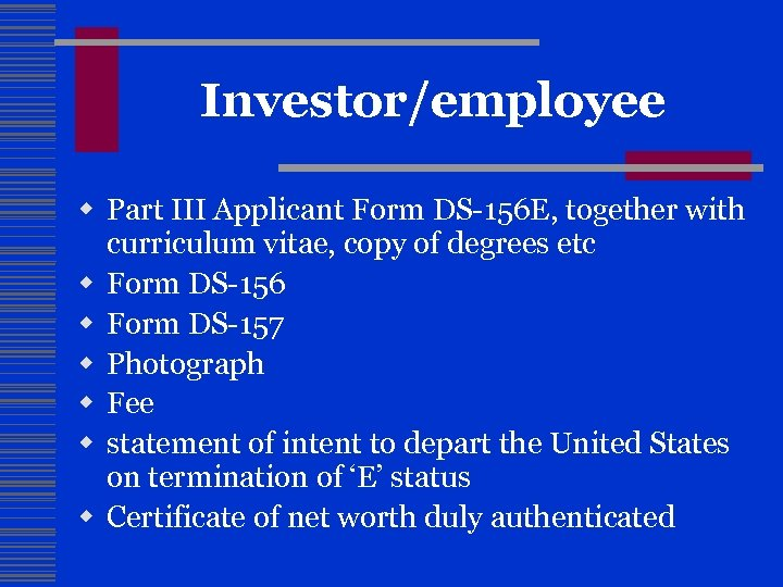 Investor/employee w Part III Applicant Form DS-156 E, together with curriculum vitae, copy of